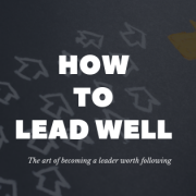 How To Lead Well